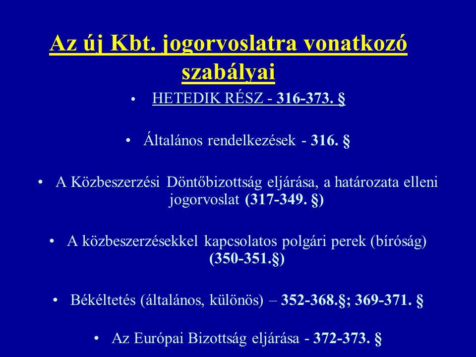 Az új Kbt. jogorvoslatra vonatkozó szabályai HETEDIK RÉSZ - 316-373. § Általános rendelkezések - 316. § A Közbeszerzési Döntőbizottság eljárása, a hat