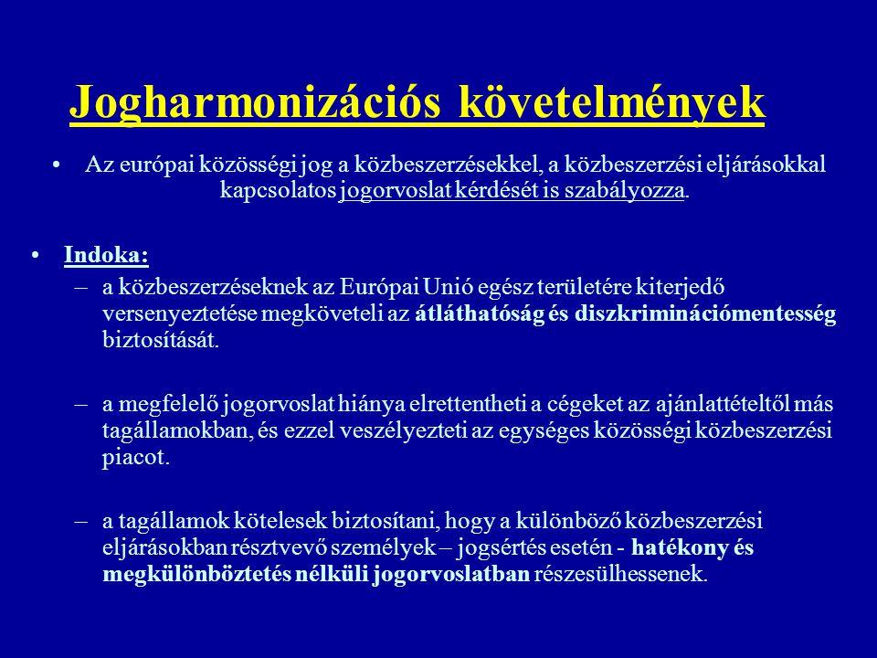 Jogharmonizációs követelmények (folyt.) A közösségi jogalkotó nem látta elégségesnek, kellően hatékonynak a tagállamokban már meglévő jogorvoslati lehetőségeket.