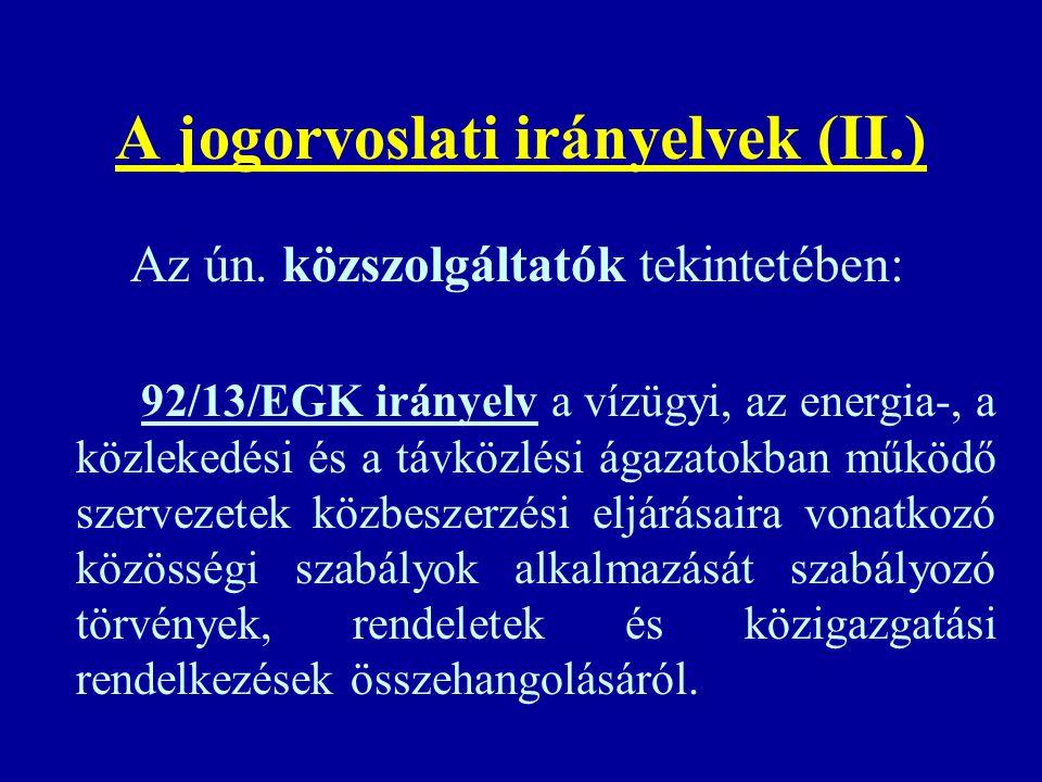 A jogorvoslati irányelvek (II.) Az ún. közszolgáltatók tekintetében: 92/13/EGK irányelv a vízügyi, az energia-, a közlekedési és a távközlési ágazatok
