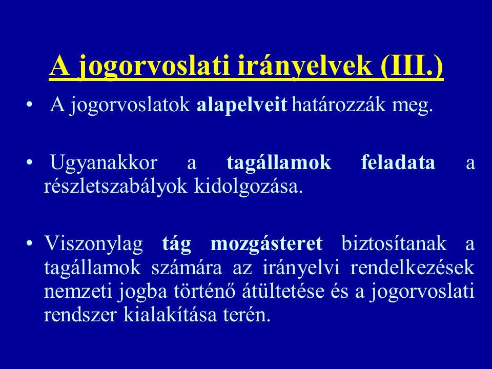 A jogorvoslati irányelvek (III.) A jogorvoslatok alapelveit határozzák meg. Ugyanakkor a tagállamok feladata a részletszabályok kidolgozása. Viszonyla