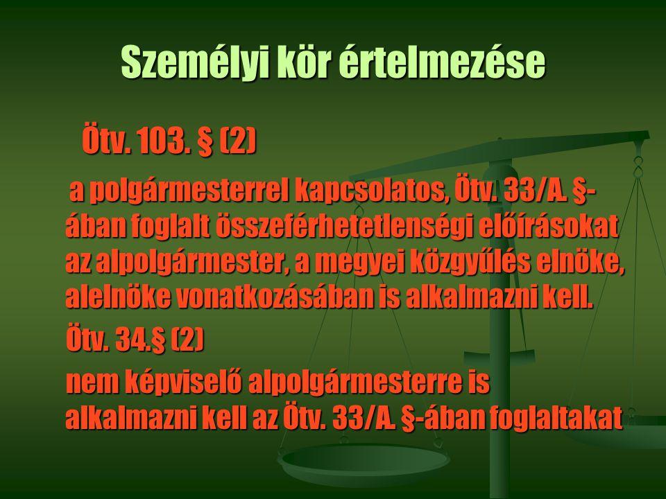 Személyi kör értelmezése Ötv. 103. § (2) Ötv. 103. § (2) a polgármesterrel kapcsolatos, Ötv. 33/A. §- ában foglalt összeférhetetlenségi előírásokat az