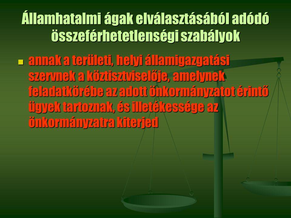 Államhatalmi ágak elválasztásából adódó összeférhetetlenségi szabályok annak a területi, helyi államigazgatási szervnek a köztisztviselője, amelynek f