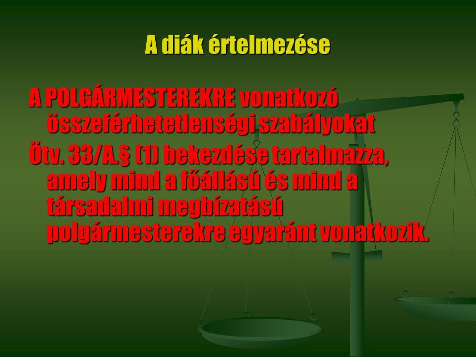 A diák értelmezése A POLGÁRMESTEREKRE vonatkozó összeférhetetlenségi szabályokat Ötv. 33/A.§ (1) bekezdése tartalmazza, amely mind a főállású és mind