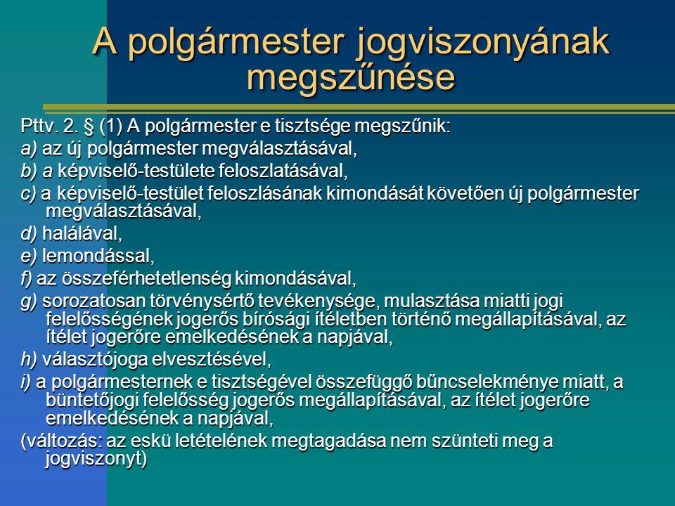 A polgármester jogviszonyának megszűnése Pttv. 2. § (1) A polgármester e tisztsége megszűnik: a) az új polgármester megválasztásával, b) a képviselő-t