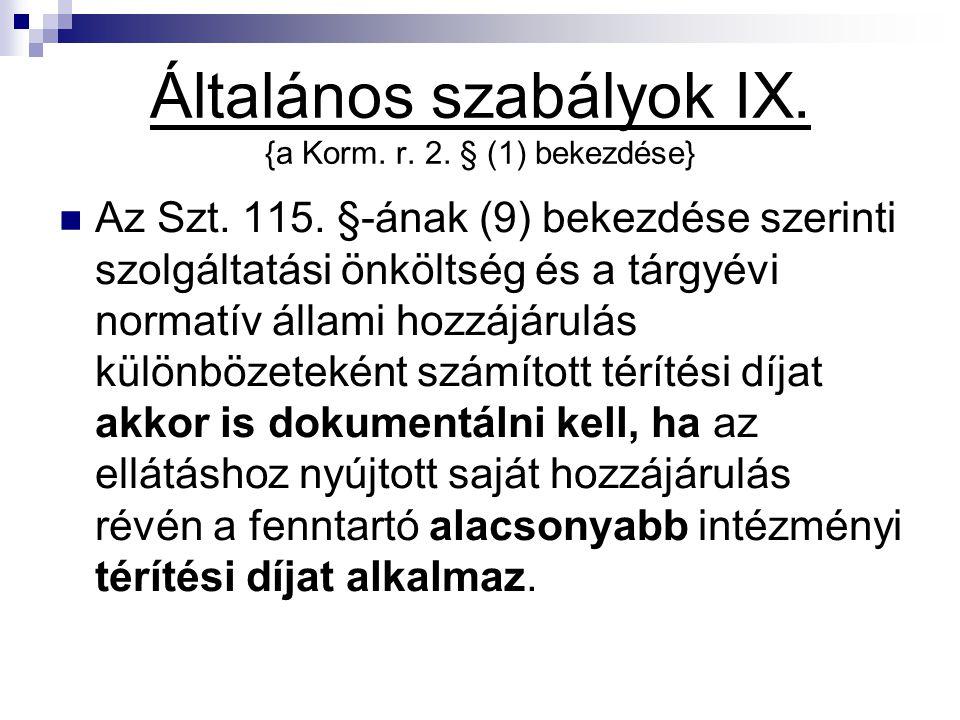 Általános szabályok IX. {a Korm. r. 2. § (1) bekezdése} Az Szt. 115. §-ának (9) bekezdése szerinti szolgáltatási önköltség és a tárgyévi normatív álla