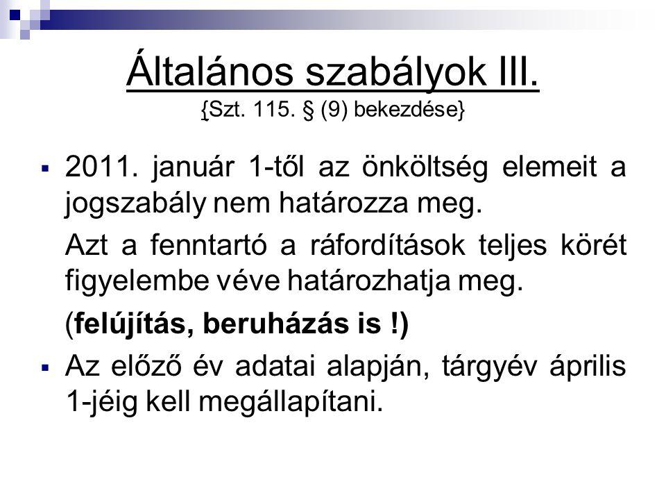 Általános szabályok III. {Szt. 115. § (9) bekezdése}  2011. január 1-től az önköltség elemeit a jogszabály nem határozza meg. Azt a fenntartó a ráfor
