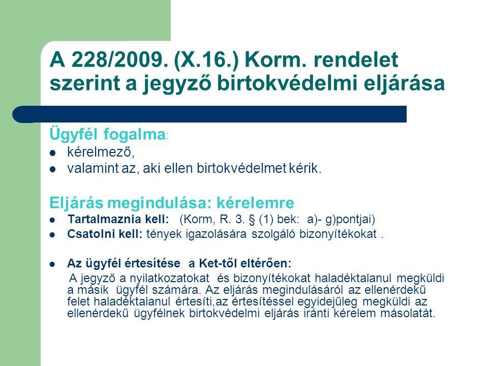 A 228/2009. (X.16.) Korm. rendelet szerint a jegyző birtokvédelmi eljárása Ügyfél fogalma : kérelmező, valamint az, aki ellen birtokvédelmet kérik. El