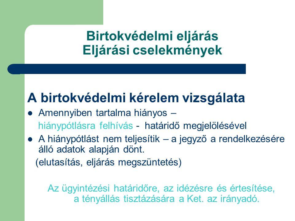 Birtokvédelmi eljárás Eljárási cselekmények A birtokvédelmi kérelem vizsgálata Amennyiben tartalma hiányos – hiánypótlásra felhívás - határidő megjelö