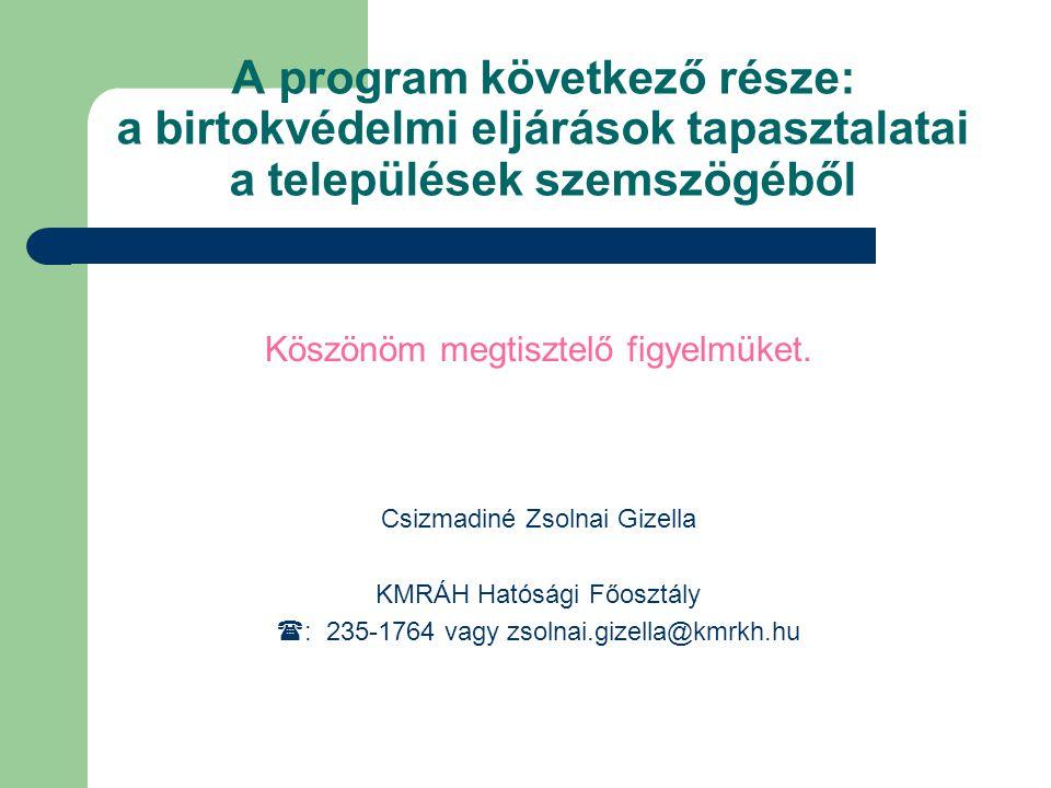 A program következő része: a birtokvédelmi eljárások tapasztalatai a települések szemszögéből Köszönöm megtisztelő figyelmüket. Csizmadiné Zsolnai Giz