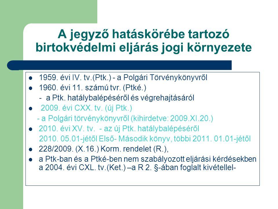 A jegyző hatáskörébe tartozó birtokvédelmi eljárás jogi környezete 1959. évi IV. tv.(Ptk.) - a Polgári Törvénykönyvről 1960. évi 11. számú tvr. (Ptké.