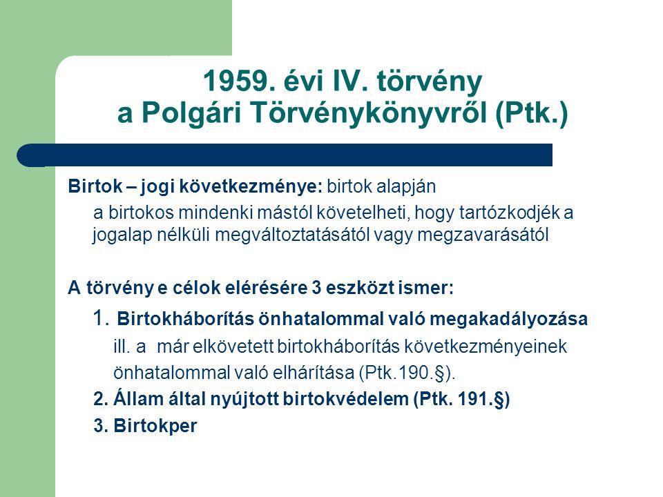1959. évi IV. törvény a Polgári Törvénykönyvről (Ptk.) Birtok – jogi következménye: birtok alapján a birtokos mindenki mástól követelheti, hogy tartóz