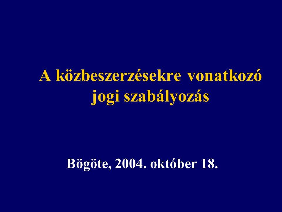 A közbeszerzésekre vonatkozó jogi szabályozás Bögöte, 2004. október 18.