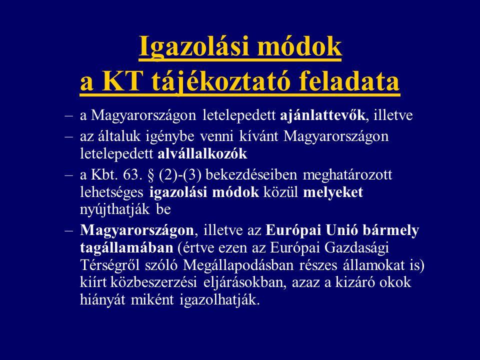 Igazolási módok a KT tájékoztató feladata –a Magyarországon letelepedett ajánlattevők, illetve –az általuk igénybe venni kívánt Magyarországon letelepedett alvállalkozók –a Kbt.