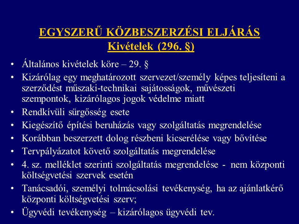 EGYSZERŰ KÖZBESZERZÉSI ELJÁRÁS Kivételek (296. §) Általános kivételek köre – 29. § Kizárólag egy meghatározott szervezet/személy képes teljesíteni a s