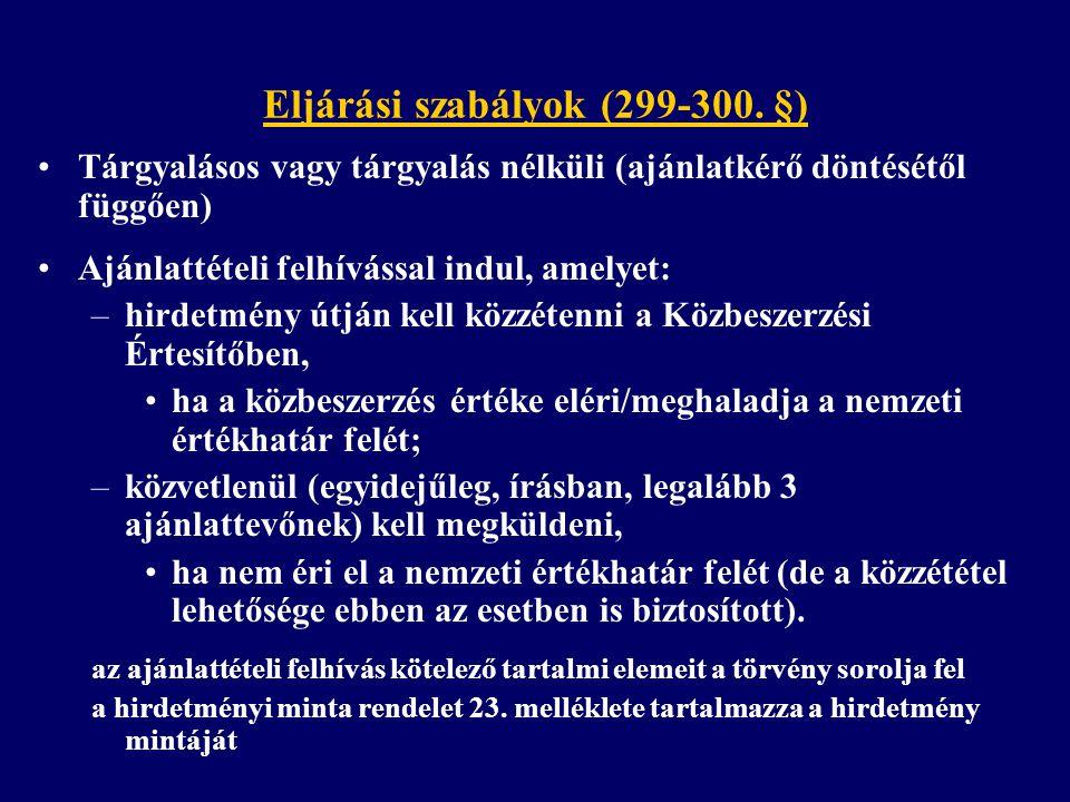 Eljárási szabályok (299-300. §) Tárgyalásos vagy tárgyalás nélküli (ajánlatkérő döntésétől függően) Ajánlattételi felhívással indul, amelyet: –hirdetm