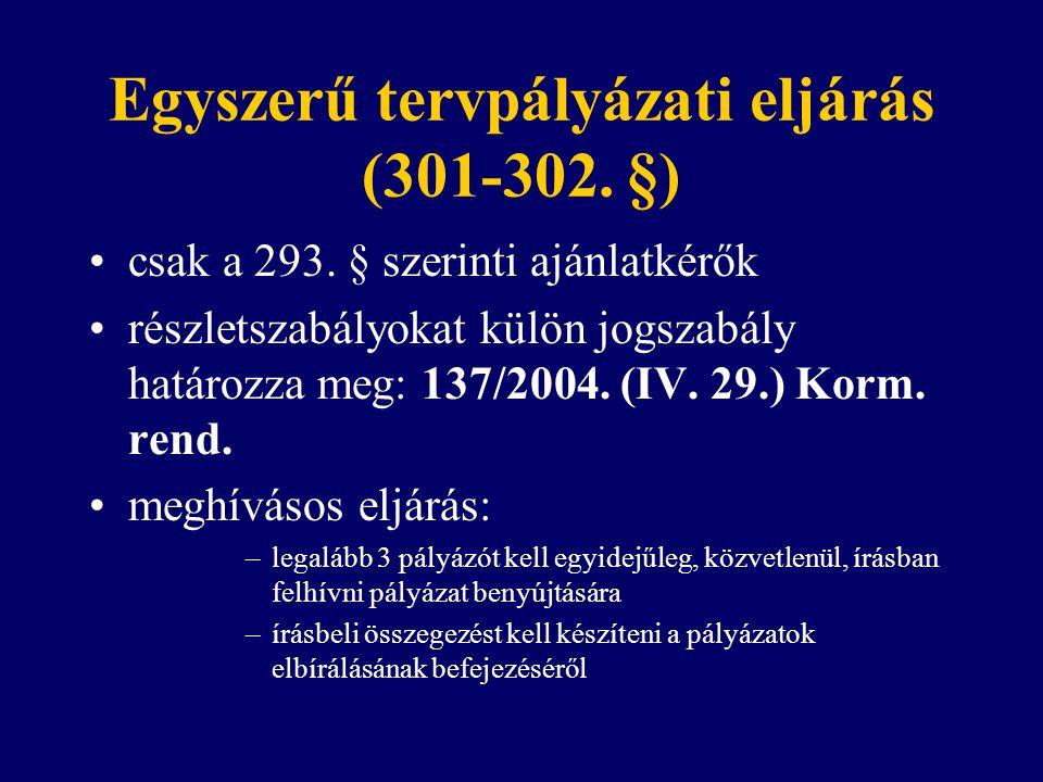Egyszerű tervpályázati eljárás (301-302. §) csak a 293. § szerinti ajánlatkérők részletszabályokat külön jogszabály határozza meg: 137/2004. (IV. 29.)