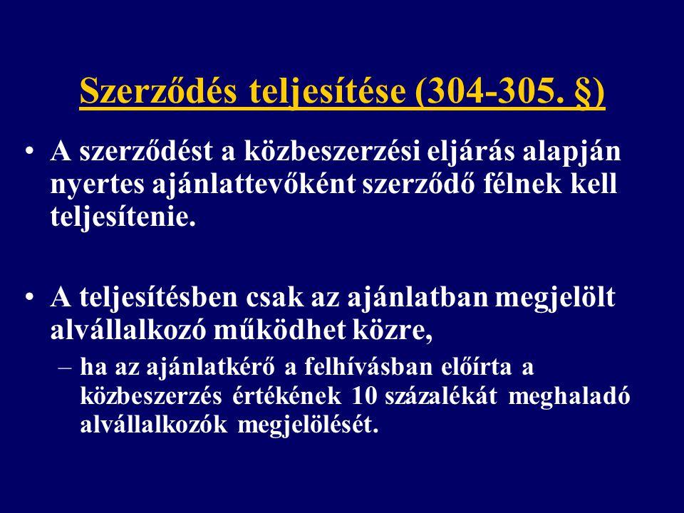 Szerződés teljesítése (304-305. §) A szerződést a közbeszerzési eljárás alapján nyertes ajánlattevőként szerződő félnek kell teljesítenie. A teljesíté