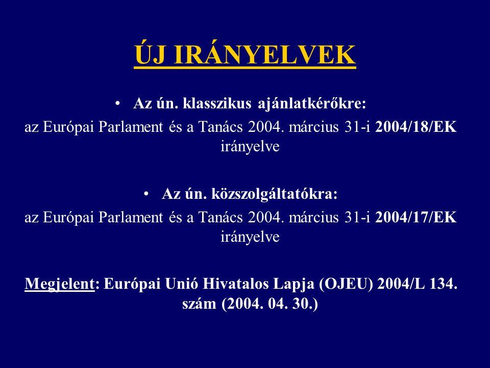 ÚJ IRÁNYELVEK Az ún. klasszikus ajánlatkérőkre: az Európai Parlament és a Tanács 2004. március 31-i 2004/18/EK irányelve Az ún. közszolgáltatókra: az