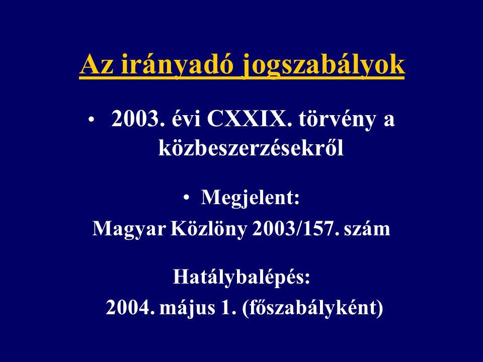 Az irányadó jogszabályok 2003. évi CXXIX. törvény a közbeszerzésekről Megjelent: Magyar Közlöny 2003/157. szám Hatálybalépés: 2004. május 1. (főszabál