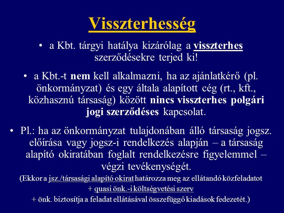 Visszterhesség a Kbt. tárgyi hatálya kizárólag a visszterhes szerződésekre terjed ki! a Kbt.-t nem kell alkalmazni, ha az ajánlatkérő (pl. önkormányza