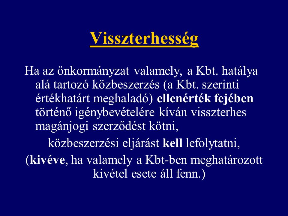 Visszterhesség Ha az önkormányzat valamely, a Kbt. hatálya alá tartozó közbeszerzés (a Kbt. szerinti értékhatárt meghaladó) ellenérték fejében történő