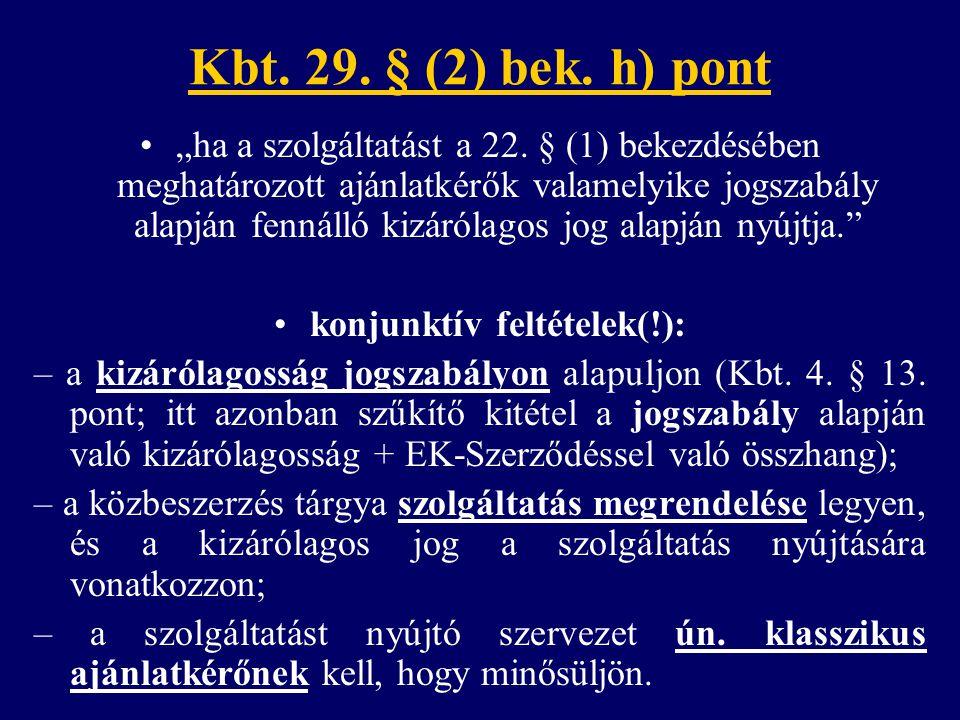 """Kbt. 29. § (2) bek. h) pont """"ha a szolgáltatást a 22. § (1) bekezdésében meghatározott ajánlatkérők valamelyike jogszabály alapján fennálló kizárólago"""