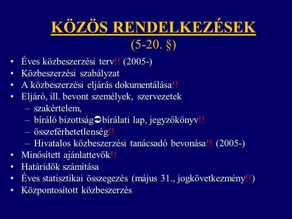 KÖZÖS RENDELKEZÉSEK (5-20. §) Éves közbeszerzési terv!! (2005-) Közbeszerzési szabályzat A közbeszerzési eljárás dokumentálása!! Eljáró, ill. bevont s