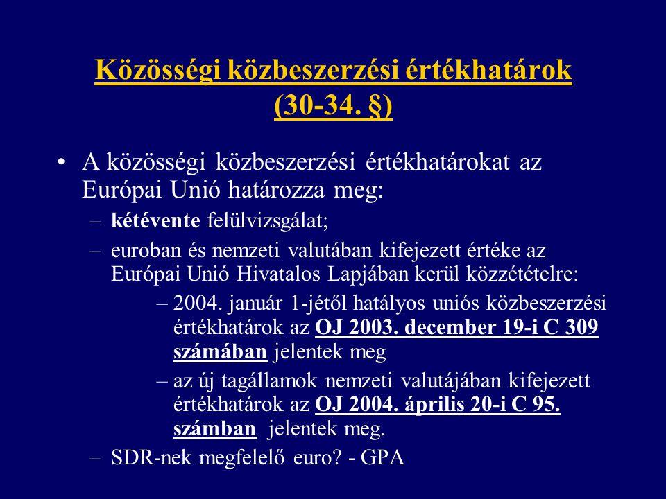 Közösségi közbeszerzési értékhatárok (30-34. §) A közösségi közbeszerzési értékhatárokat az Európai Unió határozza meg: –kétévente felülvizsgálat; –eu