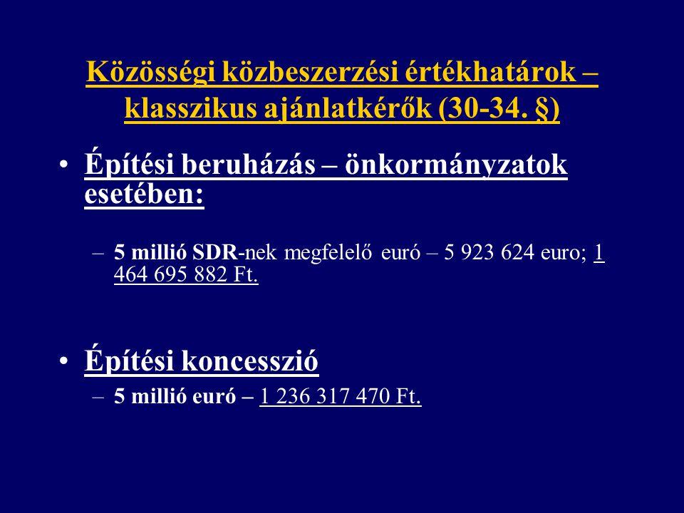 Közösségi közbeszerzési értékhatárok – klasszikus ajánlatkérők (30-34. §) Építési beruházás – önkormányzatok esetében: –5 millió SDR-nek megfelelő eur