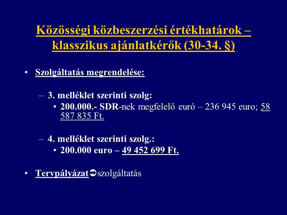 Közösségi közbeszerzési értékhatárok – klasszikus ajánlatkérők (30-34. §) Szolgáltatás megrendelése: –3. melléklet szerinti szolg: 200.000.- SDR-nek m
