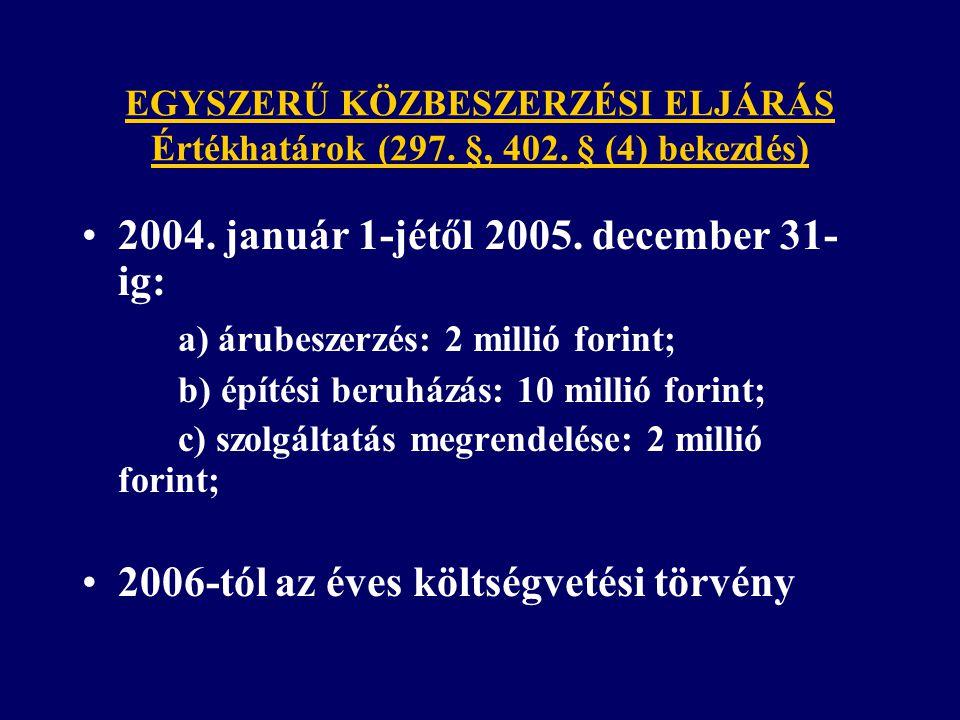 EGYSZERŰ KÖZBESZERZÉSI ELJÁRÁS Értékhatárok (297. §, 402. § (4) bekezdés) 2004. január 1-jétől 2005. december 31- ig: a) árubeszerzés: 2 millió forint
