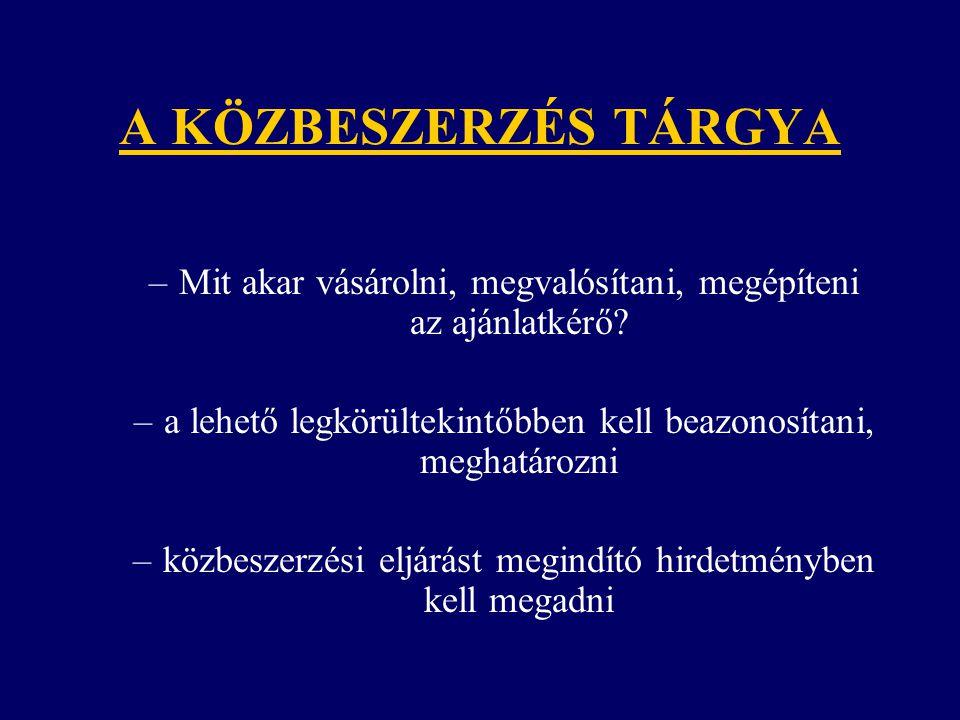 A KÖZBESZERZÉS TÁRGYA –Mit akar vásárolni, megvalósítani, megépíteni az ajánlatkérő.