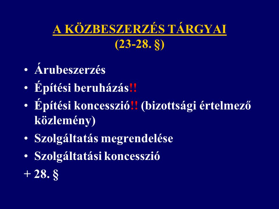A KÖZBESZERZÉS TÁRGYAI (23-28. §) Árubeszerzés Építési beruházás!! Építési koncesszió!! (bizottsági értelmező közlemény) Szolgáltatás megrendelése Szo