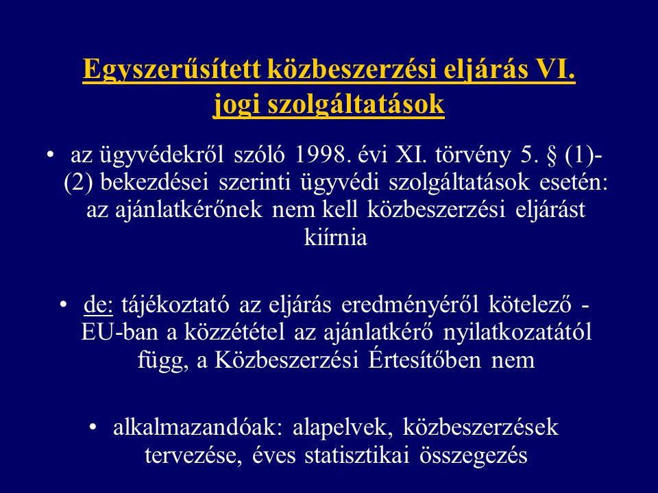Egyszerűsített közbeszerzési eljárás VI. jogi szolgáltatások az ügyvédekről szóló 1998. évi XI. törvény 5. § (1)- (2) bekezdései szerinti ügyvédi szol