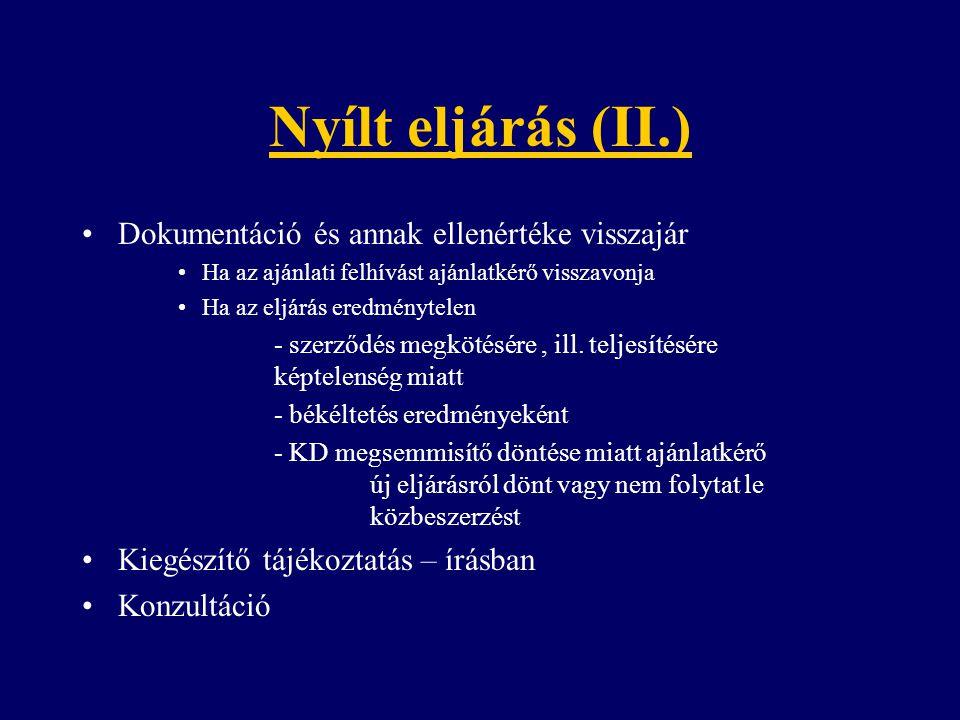 Nyílt eljárás (II.) Dokumentáció és annak ellenértéke visszajár Ha az ajánlati felhívást ajánlatkérő visszavonja Ha az eljárás eredménytelen - szerződés megkötésére, ill.