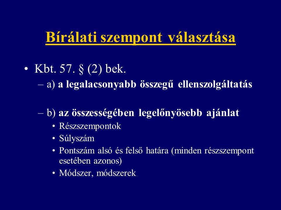 Bírálati szempont választása Kbt. 57. § (2) bek. –a) a legalacsonyabb összegű ellenszolgáltatás –b) az összességében legelőnyösebb ajánlat Részszempon