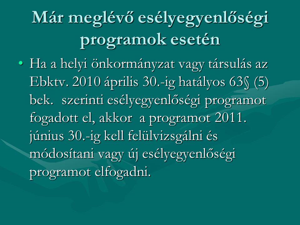 Már meglévő esélyegyenlőségi programok esetén Ha a helyi önkormányzat vagy társulás az Ebktv. 2010 április 30.-ig hatályos 63§ (5) bek. szerinti esély