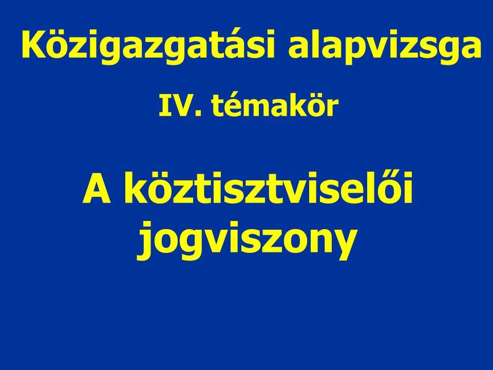 IV. témakör A köztisztviselői jogviszony Közigazgatási alapvizsga