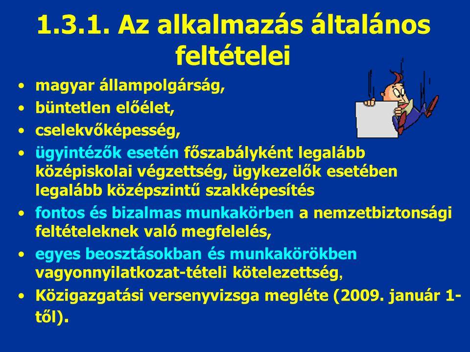 1.3.1. Az alkalmazás általános feltételei magyar állampolgárság, büntetlen előélet, cselekvőképesség, ügyintézők esetén főszabályként legalább középis