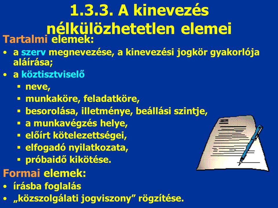 1.3.3. A kinevezés nélkülözhetetlen elemei Tartalmi elemek: a szerv megnevezése, a kinevezési jogkör gyakorlója aláírása; a köztisztviselő  neve,  m