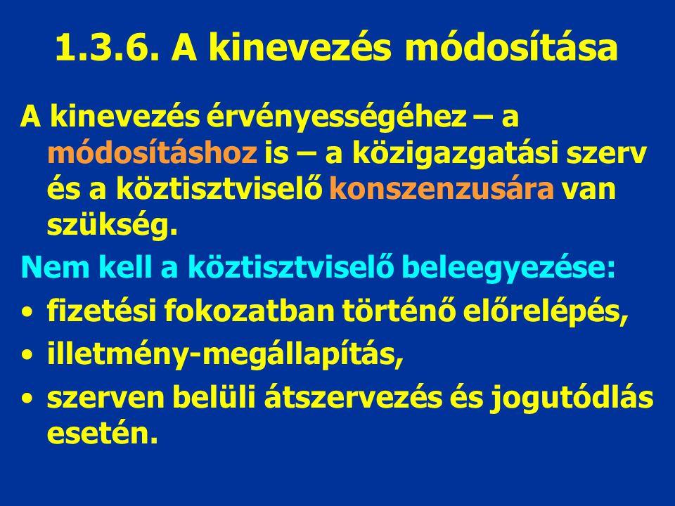 1.3.6. A kinevezés módosítása A kinevezés érvényességéhez – a módosításhoz is – a közigazgatási szerv és a köztisztviselő konszenzusára van szükség. N