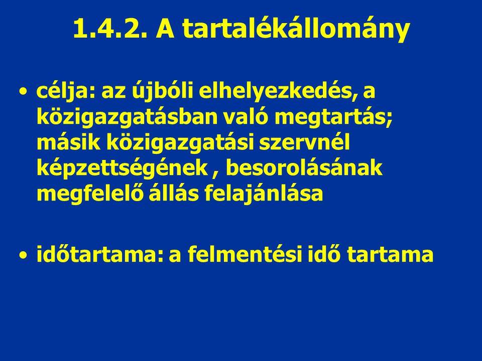 1.4.2. A tartalékállomány célja: az újbóli elhelyezkedés, a közigazgatásban való megtartás; másik közigazgatási szervnél képzettségének, besorolásának