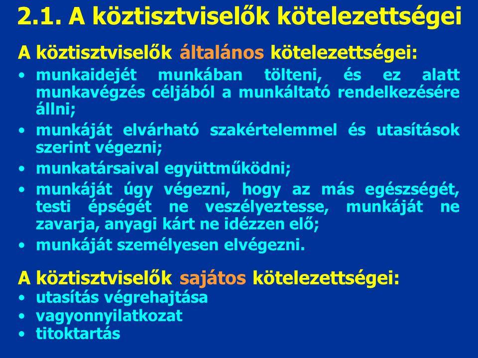 2.1. A köztisztviselők kötelezettségei A köztisztviselők általános kötelezettségei: munkaidejét munkában tölteni, és ez alatt munkavégzés céljából a m