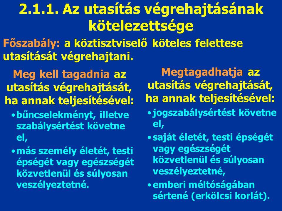 2.1.1. Az utasítás végrehajtásának kötelezettsége Meg kell tagadnia az utasítás végrehajtását, ha annak teljesítésével: bűncselekményt, illetve szabál