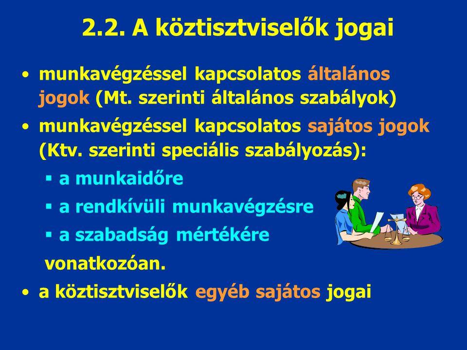 2.2. A köztisztviselők jogai munkavégzéssel kapcsolatos általános jogok (Mt. szerinti általános szabályok) munkavégzéssel kapcsolatos sajátos jogok (K