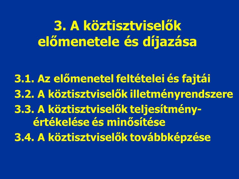 3. A köztisztviselők előmenetele és díjazása 3.1. Az előmenetel feltételei és fajtái 3.2. A köztisztviselők illetményrendszere 3.3. A köztisztviselők