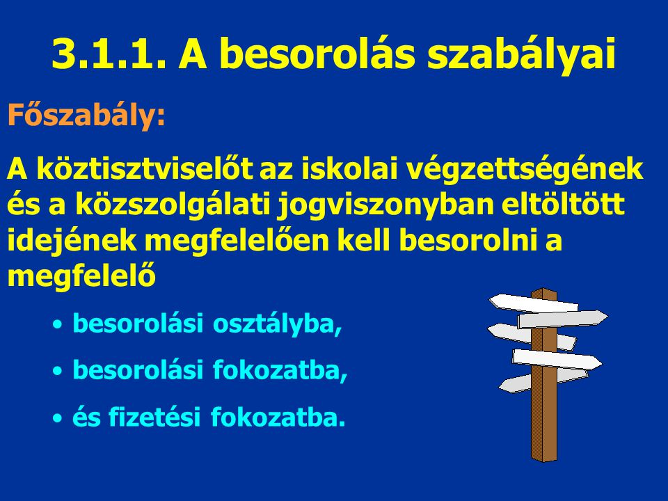 3.1.1. A besorolás szabályai Főszabály: A köztisztviselőt az iskolai végzettségének és a közszolgálati jogviszonyban eltöltött idejének megfelelően ke