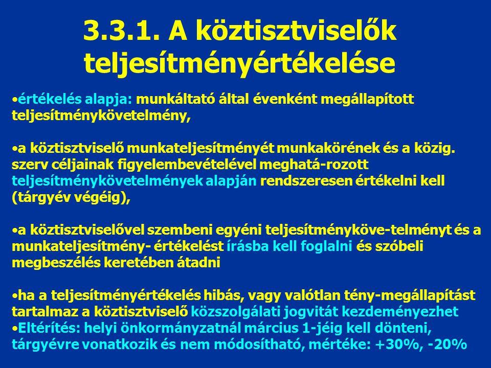 3.3.1. A köztisztviselők teljesítményértékelése értékelés alapja: munkáltató által évenként megállapított teljesítménykövetelmény, a köztisztviselő mu