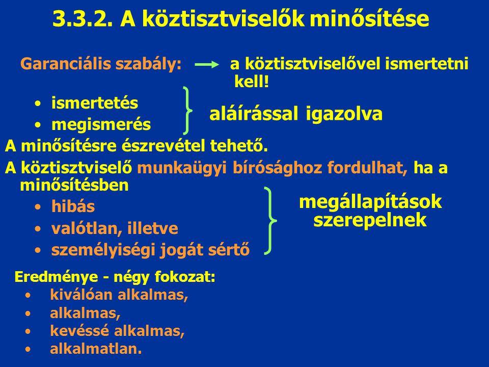 3.3.2. A köztisztviselők minősítése Garanciális szabály: a köztisztviselővel ismertetni kell! ismertetés megismerés A minősítésre észrevétel tehető. A