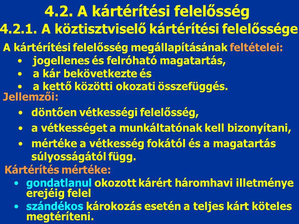 4.2. A kártérítési felelősség 4.2.1. A köztisztviselő kártérítési felelőssége Jellemzői: döntően vétkességi felelősség, a vétkességet a munkáltatónak